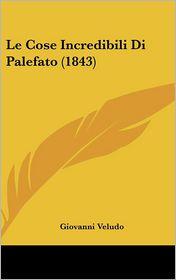Le Cose Incredibili Di Palefato (1843) - Giovanni Veludo (Translator)