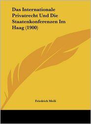 Das Internationale Privatrecht Und Die Staatenkonferenzen Im Haag (1900) - Friedrich Meili