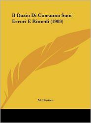 Il Dazio Di Consumo Suoi Errori E Rimedi (1903) - M. Dentico
