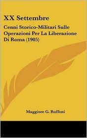 XX Settembre: Cenni Storico-Militari Sulle Operazioni Per La Liberazione Di Roma (1905) - Maggiore G. Ruffoni