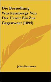 Die Besiedlung Wurttembergs Von Der Urzeit Bis Zur Gegenwart (1894) - Julius Hartmann (Illustrator)