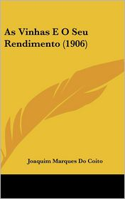 As Vinhas E O Seu Rendimento (1906) - Joaquim Marques Do Coito