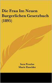Die Frau Im Neuen Burgerlichen Gesetzbuch (1895) - Sera Proelss, Marie Raschke