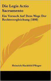 Die Legis Actio Sacramento: Ein Versuch Auf Dem Wege Der Rechtsvergleichung (1898) - Heinrich Hackfeld Pfluger