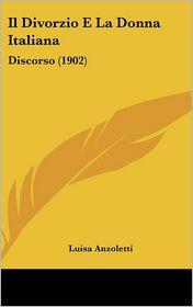Il Divorzio E La Donna Italiana: Discorso (1902) - Luisa Anzoletti