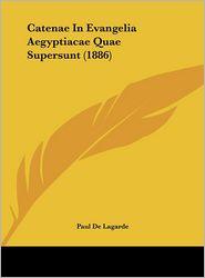 Catenae In Evangelia Aegyptiacae Quae Supersunt (1886) - Paul De Lagarde