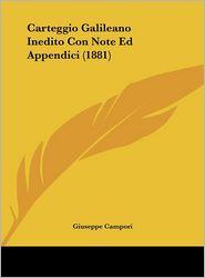 Carteggio Galileano Inedito Con Note Ed Appendici (1881) - Giuseppe Campori