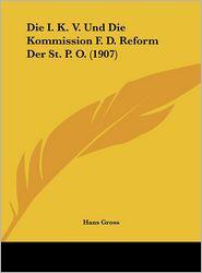 Die I.K.V. Und Die Kommission F.D. Reform Der St. P.O. (1907) - Hans Gross