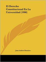 El Derecho Constitucional En La Universidad (1906) - Juan Andres Ramirez