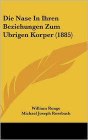 Die Nase In Ihren Beziehungen Zum Ubrigen Korper (1885) - William Runge, Michael Joseph Rossbach (Introduction)