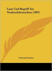 Laut Und Begriff Im Neuhochdeutschen (1907) - Christoph Stephan