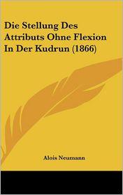 Die Stellung Des Attributs Ohne Flexion In Der Kudrun (1866) - Alois Neumann
