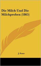 Die Milch Und Die Milchproben (1865) - J. Feser