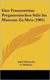 Eine Frauenstatue Pergamenischen Stils Im Museum Zu Metz (1905) - Adolf Michaelis, G. Wolfram