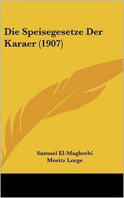 Die Speisegesetze Der Karaer (1907) - Samuel El-Maghrebi, Moritz Lorge (Editor)