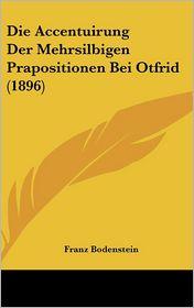 Die Accentuirung Der Mehrsilbigen Prapositionen Bei Otfrid (1896) - Franz Bodenstein