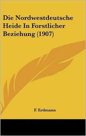 Die Nordwestdeutsche Heide In Forstlicher Beziehung (1907) - F. Erdmann