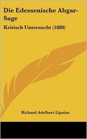 Die Edessenische Abgar-Sage: Kritisch Untersucht (1880)