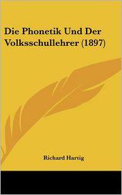 Die Phonetik Und Der Volksschullehrer (1897) - Richard Hartig