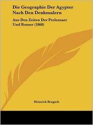 Die Geographie Der Agypter Nach Den Denkmalern: Aus Den Zeiten Der Ptolemaer Und Romer (1860) - Heinrich Brugsch