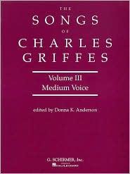 Songs of Charles Griffes - Volume III: Medium Voice