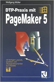 DTP-Praxis mit PageMaker 5 Wolfgang Müller Author