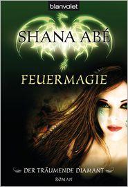 Der träumende Diamant 1: Feuermagie - Shana Abé, Marianne Schmidt