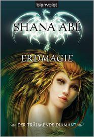 Der träumende Diamant 2: Erdmagie - Shana Abé, Marianne Schmidt