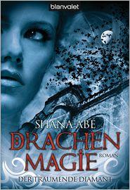 Der träumende Diamant 3: Drachenmagie - Shana Abé, Marcel Bieger, Cornelia Köhler