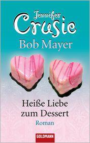 HeiBe Liebe zum Dessert: Roman - Jennifer Crusie, Bob Mayer, Elisabeth Liebl