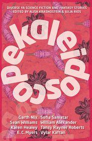 Kaleidoscope: Diverse YA Science Fiction and Fantasy Stories Alisa Krasnostein Editor