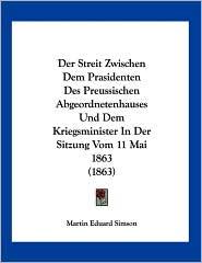Der Streit Zwischen Dem Prasidenten Des Preussischen Abgeordnetenhauses Und Dem Kriegsminister in Der Sitzung Vom 11 Mai 1863 (1863)