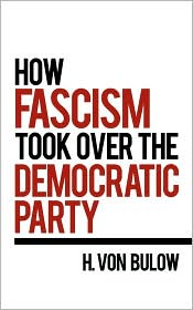 How Fascism Took Over the Democratic Party - H. Von Bulow