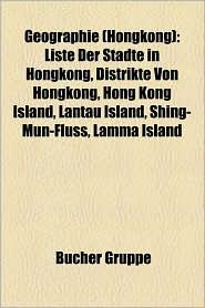 Geographie (Hongkong): Ort in Hongkong, Liste Der St Dte in Hongkong, Kowloon Walled City, Distrikte Von Hongkong, Central, Hong Kong Island - Bucher Gruppe (Editor)