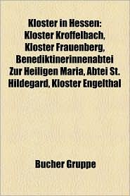 Kloster in Hessen: Benediktinerkloster in Hessen, Ehemaliges Kloster in Hessen, Kloster H Chst, Ursulinenkloster Fritzlar, Dominikanerklo - Bucher Gruppe (Editor)