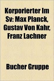 Korporierter Im Sv: Max Planck, Theodor Litt, Karl Lamprecht, August Marahrens, Franz Lachner, Gustav Von Kahr, Rudolf Eucken, Philipp Spi - Bucher Gruppe (Editor)