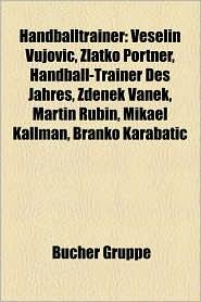 Handballtrainer: Handballtrainer (Bosnien Und Herzegowina), Handballtrainer (Deutschland), Handballtrainer (D Nemark) - Bucher Gruppe (Editor)