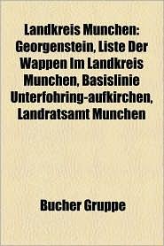 Landkreis M Nchen: Bauwerk Im Landkreis M Nchen, Geographie (Landkreis M Nchen), Ort Im Landkreis M Nchen, Person (Landkreis M Nchen) - Bucher Gruppe (Editor)