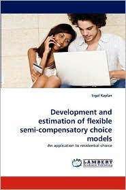 Development and Estimation of Flexible Semi-Compensatory Choice Models