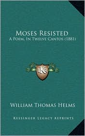 Moses Resisted: A Poem, In Twelve Cantos (1881) - William Thomas Helms