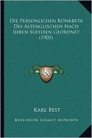 Die Personlichen Konkreta Des Altenglischen Nach Ihren Suffixen Geordnet (1905) - Karl Best