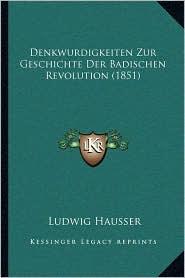 Denkwurdigkeiten Zur Geschichte Der Badischen Revolution (1851)