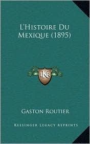 L'Histoire Du Mexique (1895) - Gaston Routier