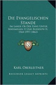 Die Evangelischen Stande: Im Lande OB Der Enns Unter Maximilian II Und Rudolph II, 1564-1597 (1862) - Karl Oberleitner