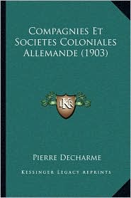 Compagnies Et Societes Coloniales Allemande (1903) - Pierre Decharme
