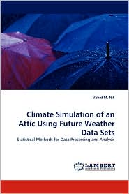 Climate Simulation of an Attic Using Future Weather Data Sets - Vahid M. Nik