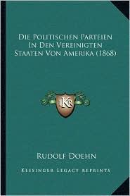 Die Politischen Parteien in Den Vereinigten Staaten Von Amerika (1868) - Rudolf Doehn