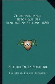 Correspondance Historique Des Benedictins Bretons (1880) - Arthur De La Borderie