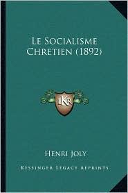 Le Socialisme Chretien (1892) - Henri Joly