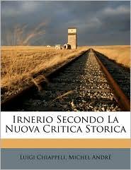 Irnerio Secondo La Nuova Critica Storica - Luigi Chiappeli, Michel Andr